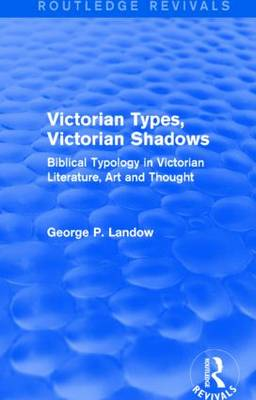 Victorian Types, Victorian Shadows: Biblical Typology in Victorian Literature, Art and Thought