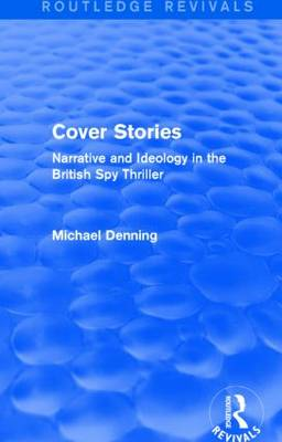 Cover Stories: Narrative and Ideology in the British Spy Thriller