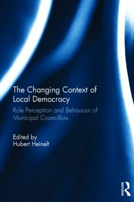 The Changing Context of Local Democracy: Role Perception and Behaviour of Municipal Councillors