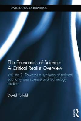 The Economics of Science: A Critical Realist Overview: Volume 2: Towards a Synthesis of Political Economy and Science and Technology Studies: Volume 2