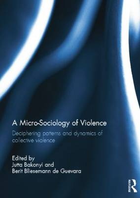 A Micro-Sociology of Violence: Deciphering patterns and dynamics of collective violence