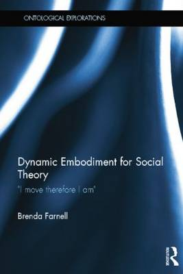 """Dynamic Embodiment for Social Theory: """"I move therefore I am"""""""