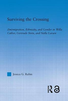 Surviving the Crossing: (Im)migration, Ethnicity, and Gender in Willa Cather, Gertrude Stein, and Nella Larsen