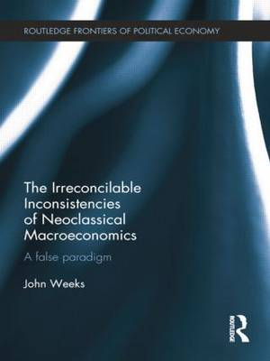 The Irreconcilable Inconsistencies of Neoclassical Macroeconomics: A False Paradigm