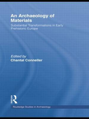 An Archaeology of Materials: Substantial Transformations in Early Prehistoric Europe
