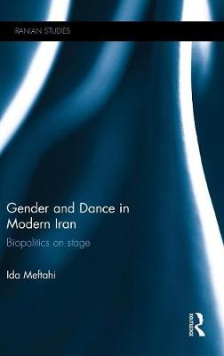 Gender and Dance in Modern Iran: Biopolitics on stage