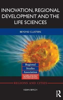 Innovation, Regional Development and the Life Sciences: Beyond clusters