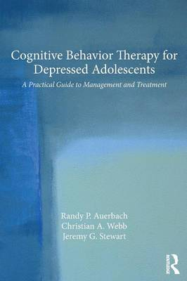 Cognitive Behavior Therapy for Depressed Adolescents: A Practical Guide to Management and Treatment