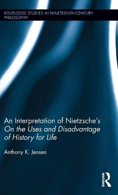 """An Interpretation of Nietzsche's """"on the Uses and Disadvantages of History for Life"""""""