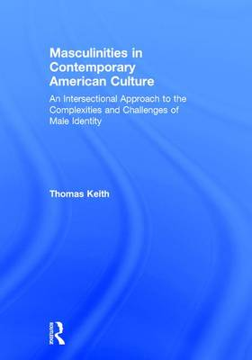 Masculinities in Contemporary American Culture: An Intersectional Approach to the Complexities and Challenges of Male Identity