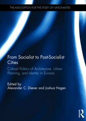 From Socialist to Post-Socialist Cities: Cultural Politics of Architecture, Urban Planning, and Identity in Eurasia