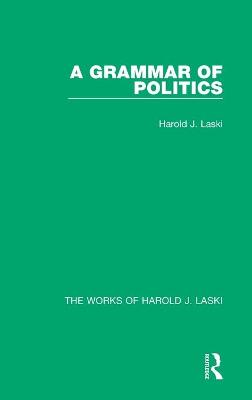 A Grammar of Politics (Works of Harold J. Laski)