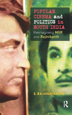 Popular Cinema and Politics in South India: The Films of MGR and Rajinikanth