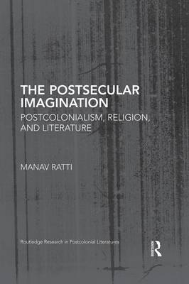 The Postsecular Imagination: Postcolonialism, Religion, and Literature