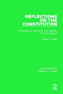 Reflections on the Constitution: The House of Commons, the Cabinet, the Civil Service