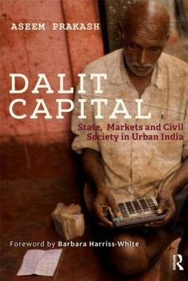 Dalit Capital: State, Markets and Civil Society in Urban India