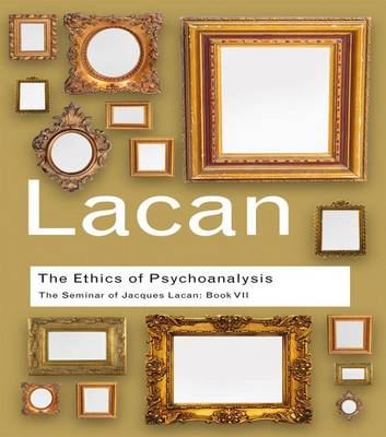 Ethics of Psychoanalysis: The Seminar of Jacques Lacan: Book VII