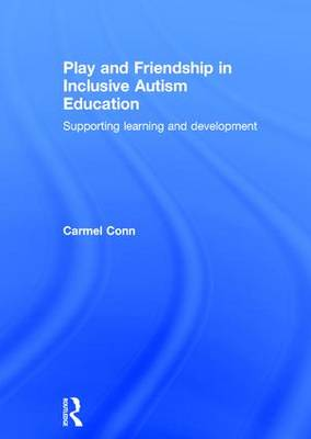 Play and Friendship in Inclusive Autism Education: Supporting learning and development