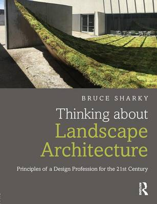 Thinking about Landscape Architecture: Principles of a Design Profession for the 21st Century