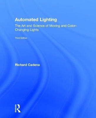 Automated Lighting: The Art and Science of Moving and Color-Changing Lights