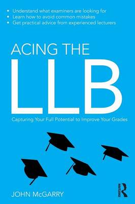 Acing the LLB: Capturing Your Full Potential to Improve Your Grades