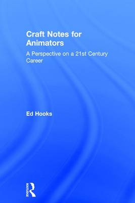 Craft Notes for Animators: A Perspective on a 21st Century Career
