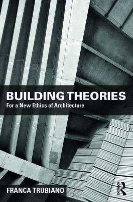 Building Theories: Integrating Matter, Energy, Data, and Labor for a New Ethics of Architecture