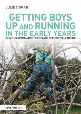 Getting Boys Up and Running in the Early Years: Creating Stimulating Places and Spaces for Learning