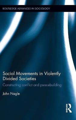 Social Movements in Violently Divided Societies: Constructing Conflict and Peacebuilding