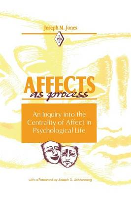Affects As Process: An Inquiry into the Centrality of Affect in Psychological Life