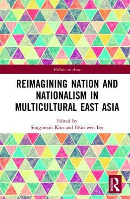 Reimagining Nation and Nationalism in Multicultural East Asia