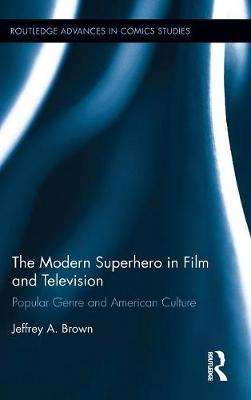 The Modern Superhero in Film and Television: Popular Genre and American Culture