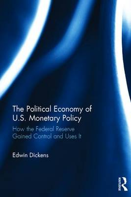 The Political Economy of U.S. Monetary Policy: How the Federal Reserve Gained Control and Uses It