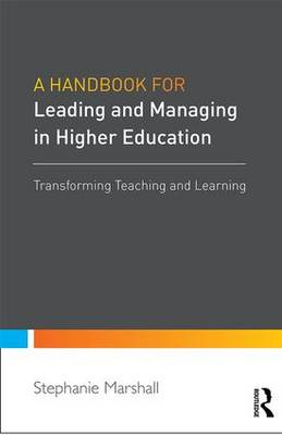 A Handbook for Leaders in Higher Education: Transforming teaching and learning