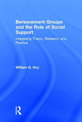 Bereavement Groups and the Role of Social Support: Integrating Theory, Research, and Practice