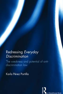 Redressing Everyday Discrimination: The Weakness and Potential of Anti-Discrimination Law