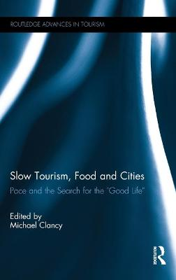 "Slow Tourism, Food and Cities: Pace and the Search for the ""Good Life"""