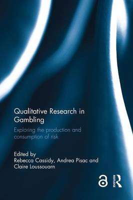 Qualitative Research in Gambling: Exploring the Production and Consumption of Risk