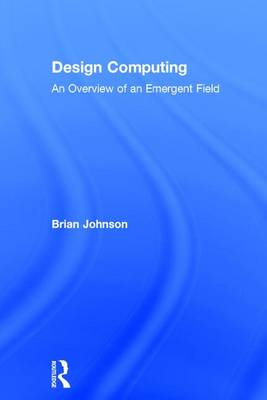 Design Computing: An Overview of an Emergent Field
