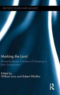 Marking the Land: Hunter-Gatherer Creation of Meaning in Their Environment