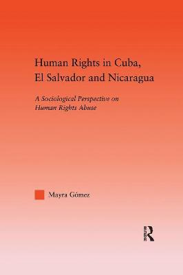 Human Rights in Cuba, El Salvador and Nicaragua: A Sociological Perspective on Human Rights Abuse