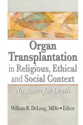 Organ Transplantation in Religious, Ethical, and Social Context: No Room for Death