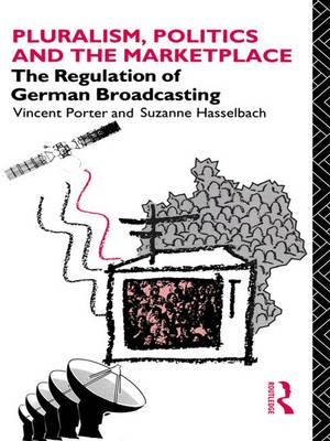 Pluralism, Politics and the Marketplace: The Regulation of German Broadcasting