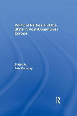 Political Parties and the State in Post-Communist Europe