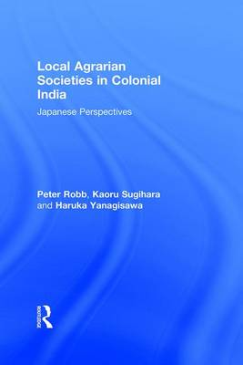 Local Agrarian Societies in Colonial India: Japanese Perspectives