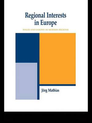 Regional Interests and Regional Actors: Wales and Saxony as Modern Regions in Europe