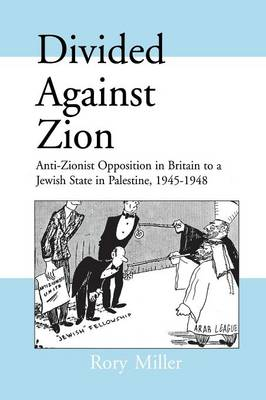 Divided Against Zion: Anti-Zionist Opposition to the Creation of a Jewish State in Palestine, 1945-1948