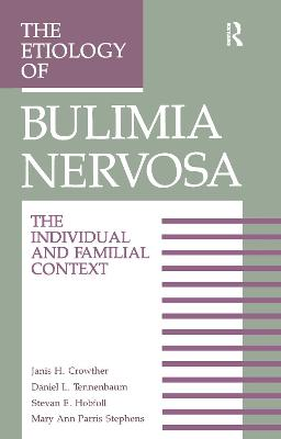 The Etiology Of Bulimia Nervosa: The Individual And Familial Context: Material Arising From The Second Annual Kent Psychology Forum, Kent, October 1990