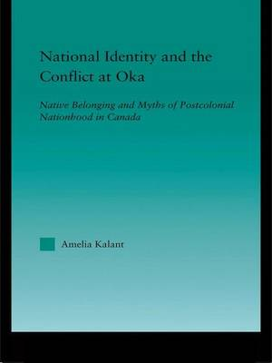 National Identity and the Conflict at Oka: Native Belonging and Myths of Postcolonial Nationhood in Canada