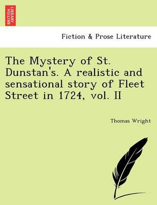 The Mystery of St. Dunstan's. a Realistic and Sensational Story of Fleet Street in 1724, Vol. II